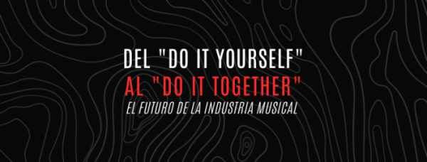"Del ""Do it Yourself"" al ""Do it Together"": el Futuro de la Industria musical."
